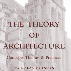 Paul-Alan Johnson - The Theory of Architecture: Concepts Themes & Practices