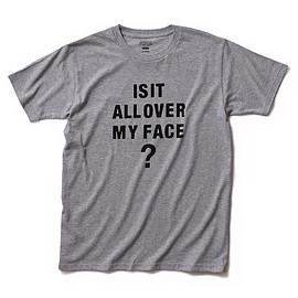 HEAD PORTER PLUS - IS IT ALL OVER MY FACE TEE GREY
