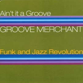 Various Artists - Ain't It a Groove: Groove Merchant Funk