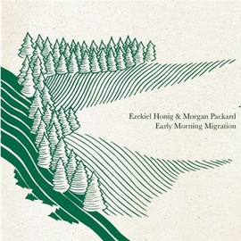 Ezekiel Honig & Morgan Packard - Early Morning Migration