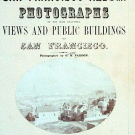 "George Robinson Fardon - ""San Francisco Album. Photographs of the Most Beautiful Views and Public Buildings of San Francisco"", Herre & Bauer, 1856"