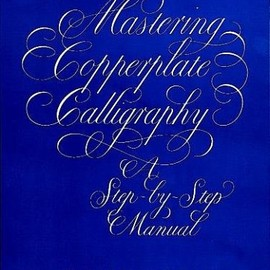 Eleanor Winters - Mastering Copperplate Calligraphy: A Step-by-Step Manual