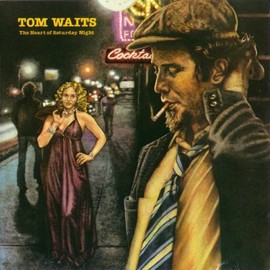 TOM WAITS, トム・ウェイツ - 土曜日の夜 -THE HEART OF SATURDAY NIGHT-