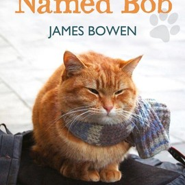 James Bowen - A Street Cat Named Bob: How One Man and His Cat Found Hope on the Streets [Hardcover]