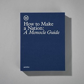 Monocle - How to Make a Nation : A Monocle Guide