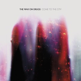 The War on Drugs - Come to the City [Analog]