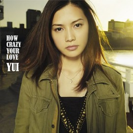 YUI - HOW CRAZY YOUR LOVE(初回生産限定盤)(DVD付)