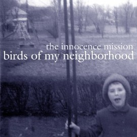 the innocence mission - Birds of My Neighborhood (Reis)