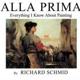 Richard Schmid (Author) - Alla Prima: Everything I Know About Painting
