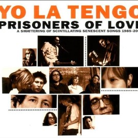 Yo La Tengo - Prisoners of Love: A Smattering of Scintillating Senescent Songs 1985-2003 [3 disc] [EXTRA TRACKS]