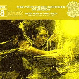 Sonic Youth - SYR8: With Mats Gustafsson And Merzbow - Andre Sider Af Sonic Youth