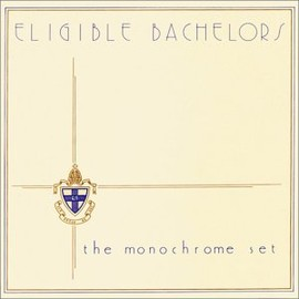 The Monochrome Set - エリジブル・バチェラーズ Eligeble Bachelors