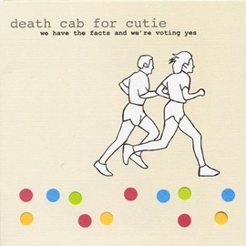 Death Cab For Cutie - We Have the Facts & We're Voting Yes