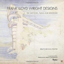 Bruce Brooks Pfeiffer - Frank Lloyd Wright Designs: The Sketches, Plans, and Drawings
