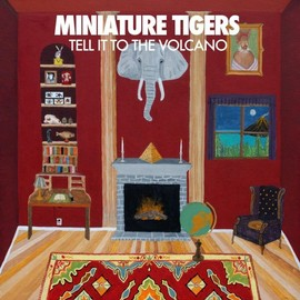 Miniture tigers - Tell It to the Volcano[Import] [from US]