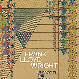 Barry Bergdoll and 2 more - Frank Lloyd Wright: Unpacking the Archive