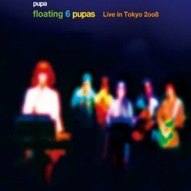 pupa - floating 6 pupas ~Live in Tokyo 2008~ [DVD]