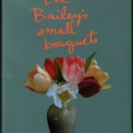 Lee Bailey - Lee Bailey's Small Bouquets:: A Gift For All Seasons