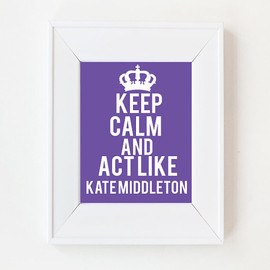 Luulla - 5x7 Keep Calm and act like Kate Middleton