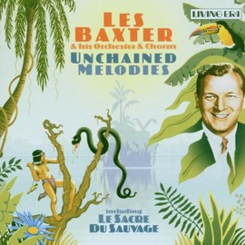 Les Baxter - Unchained Melodies