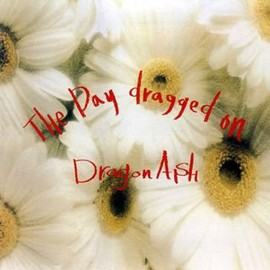 Dragon Ash - The Day dragged on