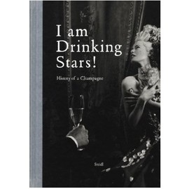 Gerhard Steidl - I am Drinking Stars! A History of Champagne