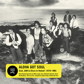 V.A. - Aloha Got Soul: A compilation of funk, disco, AOR, and soul in Hawai'i 1979-1985