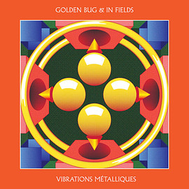 Golden Bug & In Fields - Vibrations Métalliques