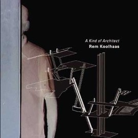 Rem Koolhaas:A Kind of Architect