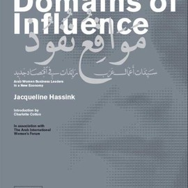 Jacqueline Hassink - Domains of Influence: Arab Women Business Leaders in a New Economy