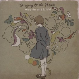 Gregory & The Hawk - Moenie & Kitchi