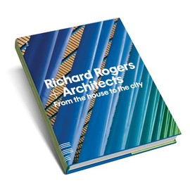Richard Rogers and Architects - Richard Rogers and Architects: From the House to the City
