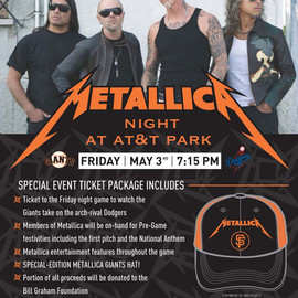 MLB - Metallica Night at AT&T ParkFriday, 5/3 vs. LAD 7:15 p.m. Ticket Package
