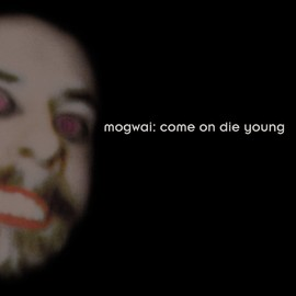 Mogwai - Come On Die Young - Deluxe Edition