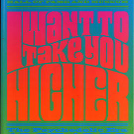 Barry Miles, Charles Perry, James Henke and Parke Puterbaugh - I Want to Take You Higher: The Psychedelic Era, 1965-1969