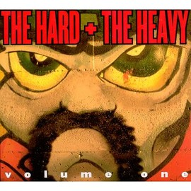 Various Artists - The Hard + the Heavy, Vol. 1