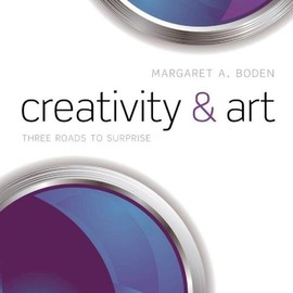 Margaret A. Boden - Creativity and Art: Three Roads to Surprise [Hardcover]