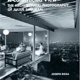 Joseph Rosa - A Constructed View: The Architectural Photography of Julius Shulman