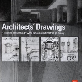 Kendra Schank Smith PhD in History Theory Criticism and Representation - Architect's Drawings: A selection of sketches by world famous architects through history