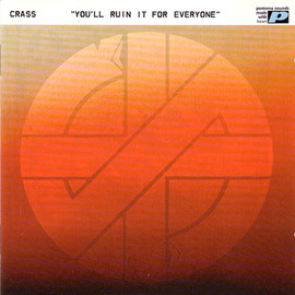 Crass - You'll Ruin It For Everyone
