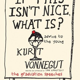 Kurt Vonnegut - If This Isn't Nice, What is?