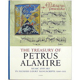 Herbert Kellman (編集) - The Treasury of Petrus Alamire: Music and Art in Flemish Court Manuscripts, 1500-1535