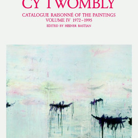 Cy Twombly - Catalogue Raisonné of the Paintings Vol.4: 1972-95