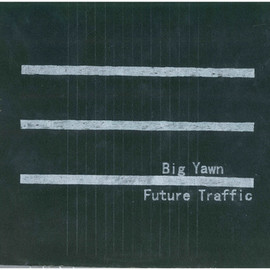 Big Yawn - Future Traffic