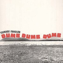 Teenage Fanclub - Dumb Dumb Dumb