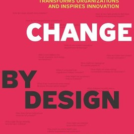 Tim Brown - Change by Design: How Design Thinking Transforms Organizations and Inspires Innovation