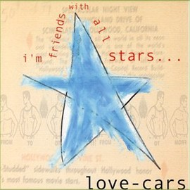 Love-Cars - I'm Friends With All Stars