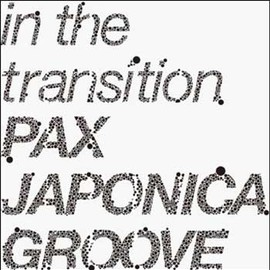 PAX JAPONICA GROOVE - in the transition