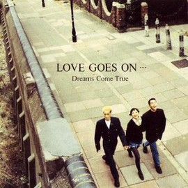 DREAMS COME TRUE - LOVE GOES ON・・・