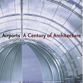 Hugh Pearman - Airports: A Century of Architecture